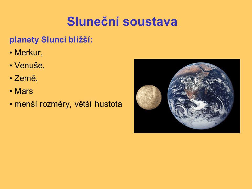 Sluneční soustava planety Slunci bližší: Merkur, Venuše, Země, Mars menší rozměry, větší hustota