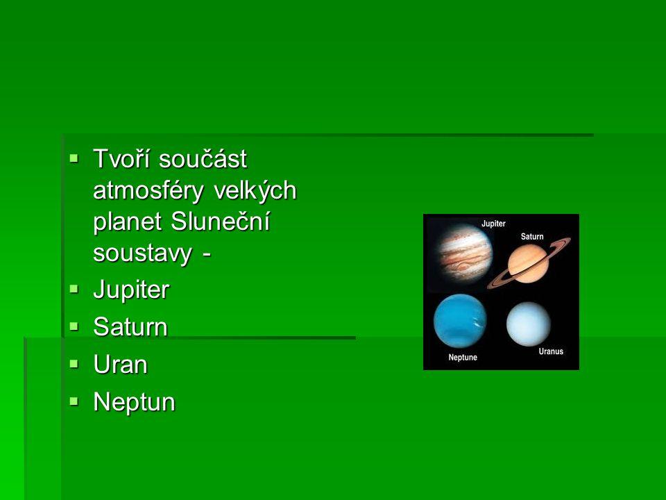  Tvoří součást atmosféry velkých planet Sluneční soustavy -  Jupiter  Saturn  Uran  Neptun