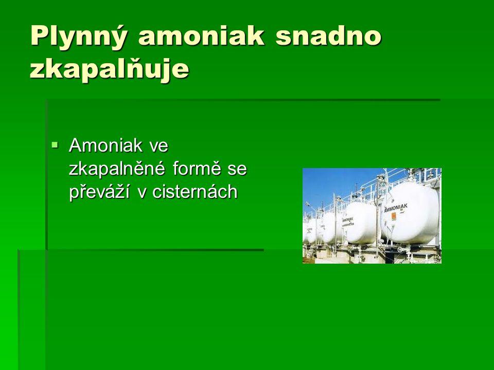 Plynný amoniak snadno zkapalňuje  Amoniak ve zkapalněné formě se převáží v cisternách
