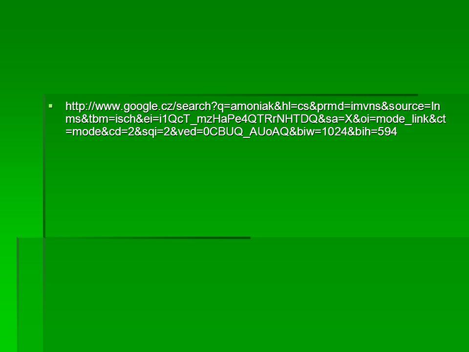  http://www.google.cz/search?q=amoniak&hl=cs&prmd=imvns&source=ln ms&tbm=isch&ei=i1QcT_mzHaPe4QTRrNHTDQ&sa=X&oi=mode_link&ct =mode&cd=2&sqi=2&ved=0CB