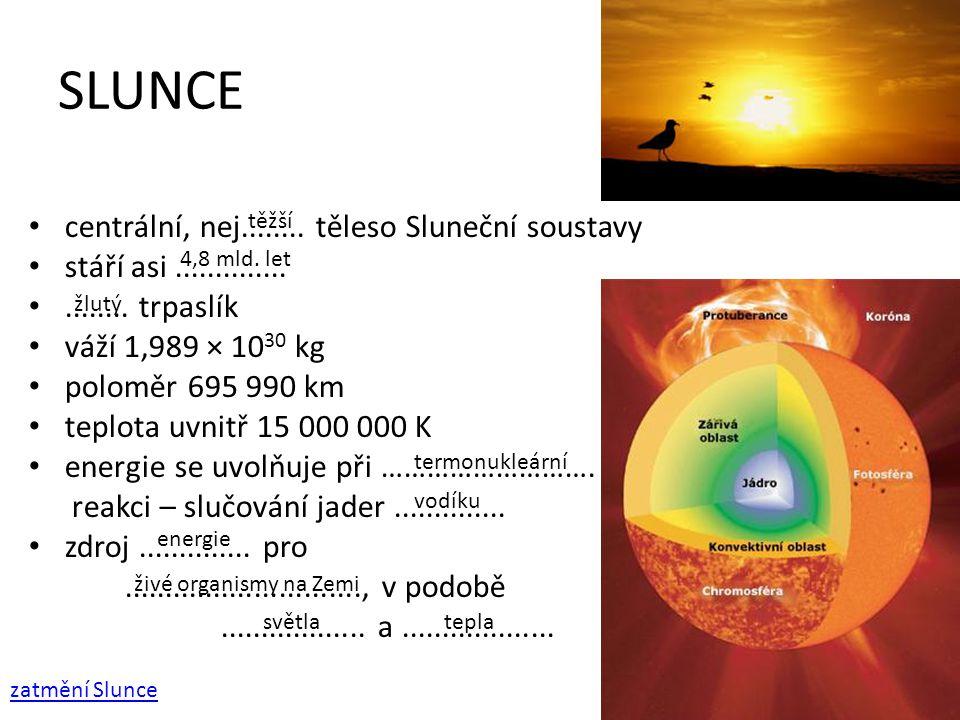 SLUNCE centrální, nej........těleso Sluneční soustavy stáří asi......................