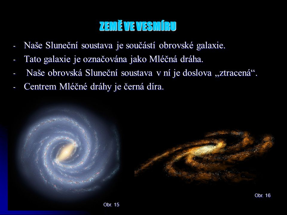 ZEMĚ VE VESMÍRU - Naše Sluneční soustava je součástí obrovské galaxie.