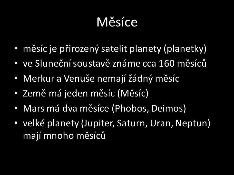 Měsíce měsíc je přirozený satelit planety (planetky) ve Sluneční soustavě známe cca 160 měsíců Merkur a Venuše nemají žádný měsíc Země má jeden měsíc