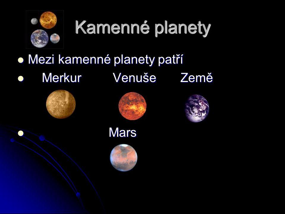 Kamenné planety Mezi kamenné planety patří Mezi kamenné planety patří Merkur Venuše Země Merkur Venuše Země Mars Mars