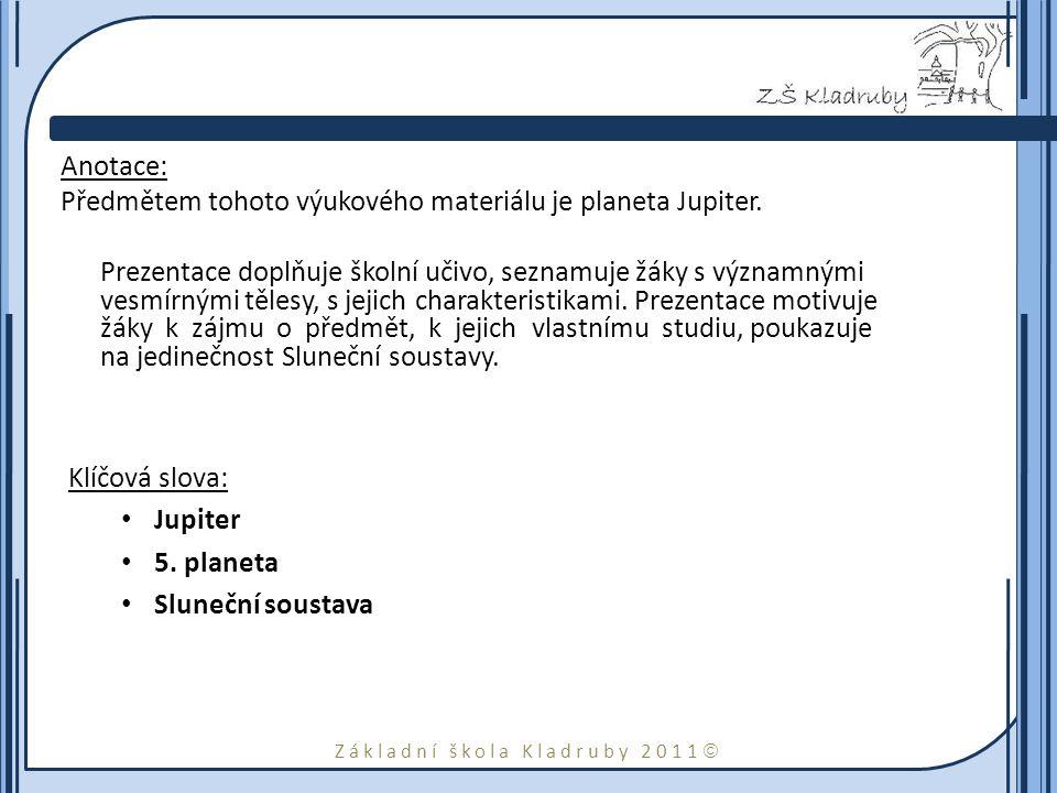 Základní škola Kladruby 2011  Anotace: Předmětem tohoto výukového materiálu je planeta Jupiter.