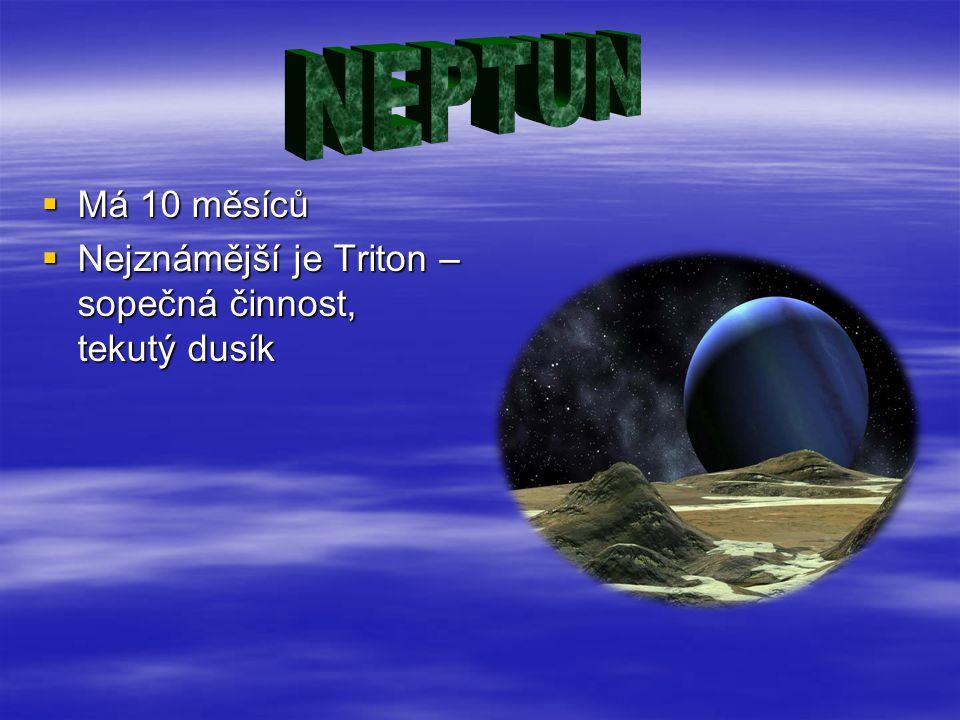  Má 10 měsíců  Nejznámější je Triton – sopečná činnost, tekutý dusík
