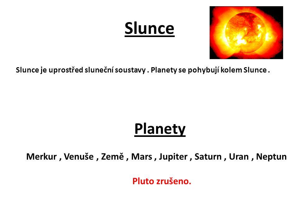 Slunce Slunce je uprostřed sluneční soustavy. Planety se pohybují kolem Slunce. Planety Merkur, Venuše, Země, Mars, Jupiter, Saturn, Uran, Neptun Plut