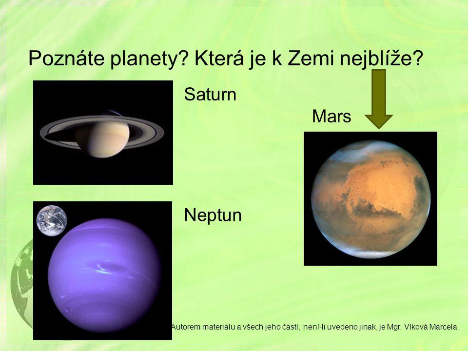 Poznáte planety? Která je k Zemi nejblíže? Saturn Neptun Mars Autorem materiálu a všech jeho částí, není-li uvedeno jinak, je Mgr. Vlková Marcela