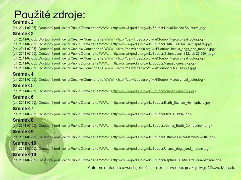 Použité zdroje: Snímek 2 [cit. 2011-07-05]. Dostupný pod licencí Public Domains na WWW: Snímek 3 [cit. 2011-07-05]. Dostupný pod licencí Creative Comm