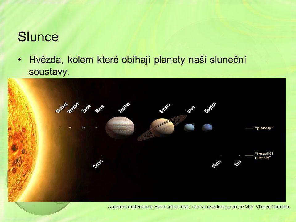 Slunce Hvězda, kolem které obíhají planety naší sluneční soustavy. Autorem materiálu a všech jeho částí, není-li uvedeno jinak, je Mgr. Vlková Marcela