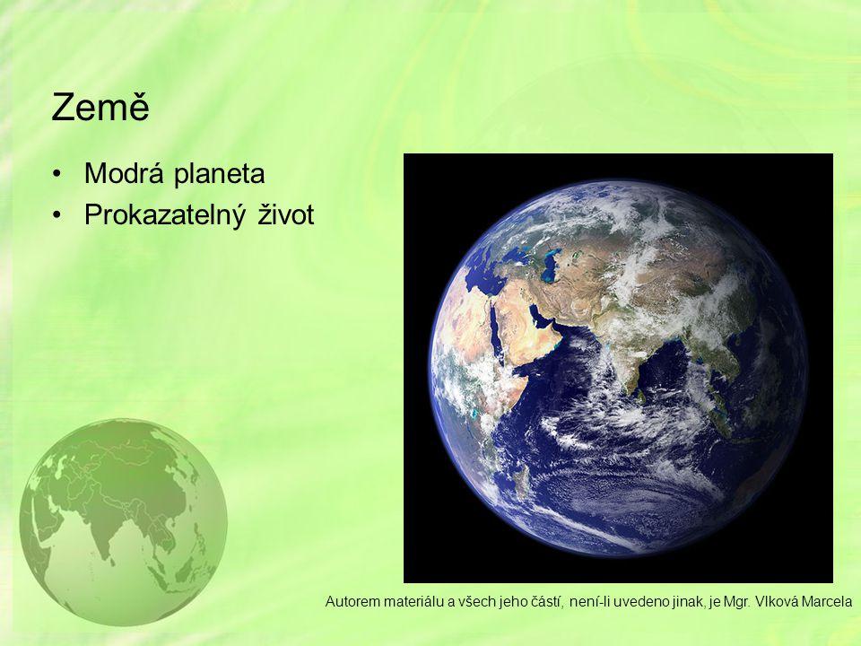 Země Modrá planeta Prokazatelný život Autorem materiálu a všech jeho částí, není-li uvedeno jinak, je Mgr. Vlková Marcela