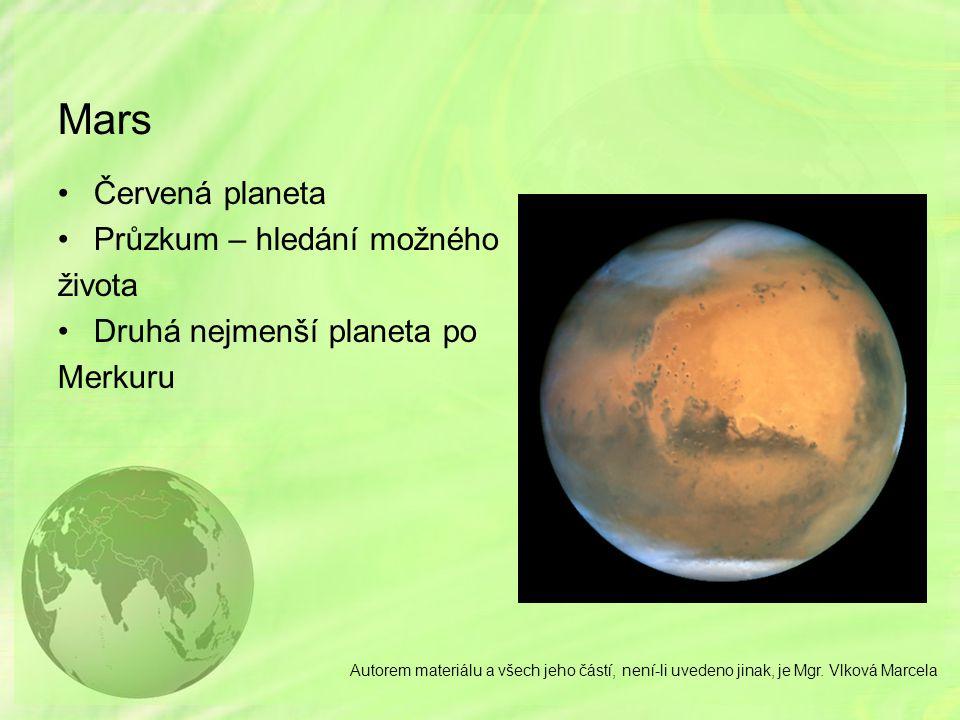 Mars Červená planeta Průzkum – hledání možného života Druhá nejmenší planeta po Merkuru Autorem materiálu a všech jeho částí, není-li uvedeno jinak, j
