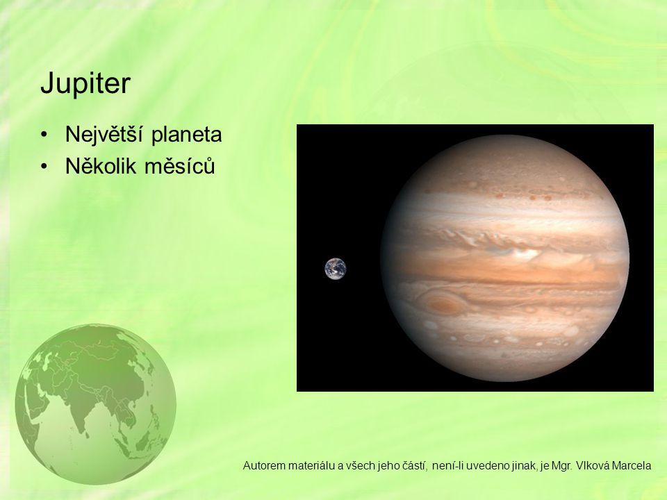 Jupiter Největší planeta Několik měsíců Autorem materiálu a všech jeho částí, není-li uvedeno jinak, je Mgr. Vlková Marcela