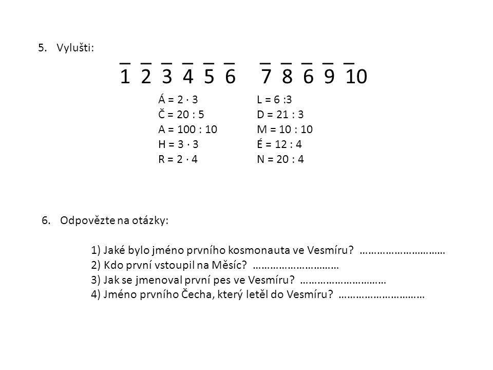 5.Vylušti: _ _ _ _ _ _ _ _ _ _ _ Á = 2 ∙ 3L = 6 :3 Č = 20 : 5D = 21 : 3 A = 100 : 10M = 10 : 10 H = 3 ∙ 3É = 12 : 4 R = 2 ∙ 4N = 20 : 4 1 2 3 4 5 6 7