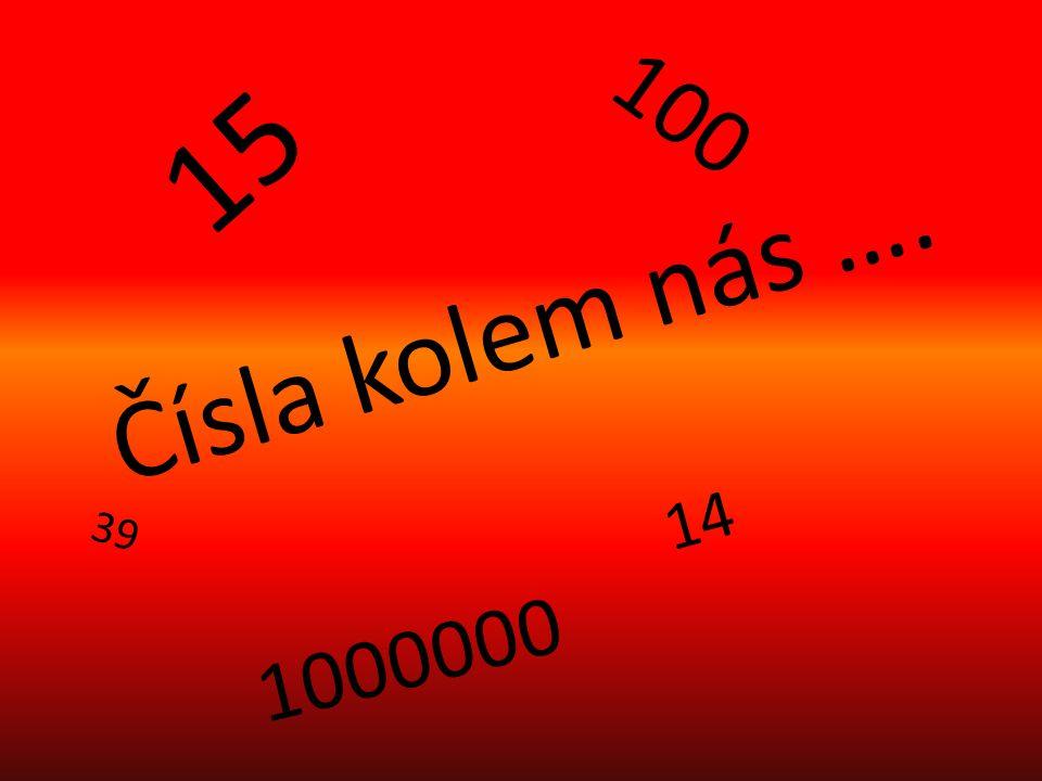Čísla kolem nás …. 14 15 100 39 1000000