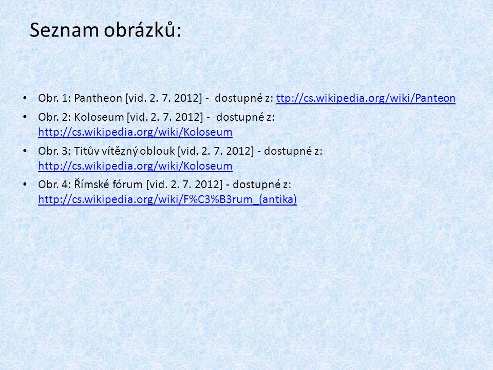 Seznam obrázků: Obr. 1: Pantheon [vid. 2. 7. 2012] - dostupné z: ttp://cs.wikipedia.org/wiki/Panteonttp://cs.wikipedia.org/wiki/Panteon Obr. 2: Kolose