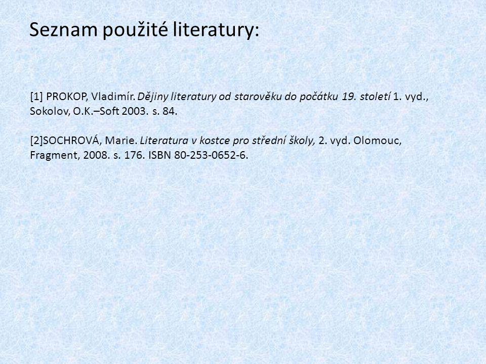 Seznam použité literatury: [1] PROKOP, Vladimír. Dějiny literatury od starověku do počátku 19. století 1. vyd., Sokolov, O.K.–Soft 2003. s. 84. [2]SOC
