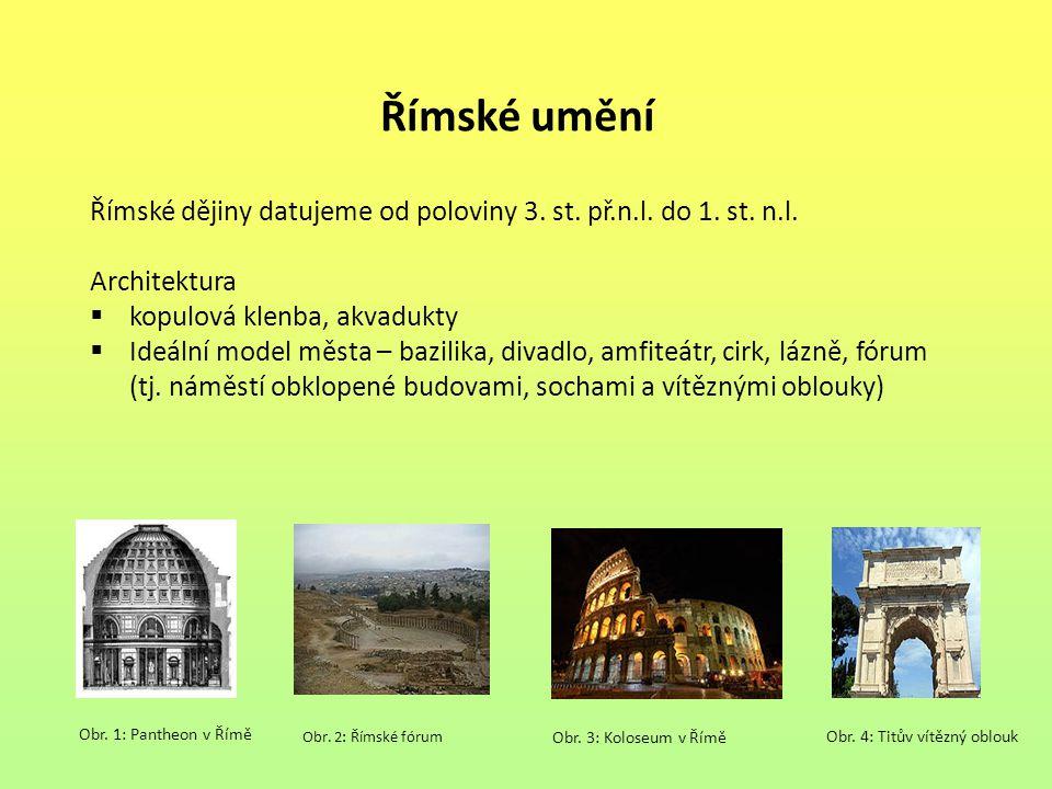Římské umění Římské dějiny datujeme od poloviny 3. st. př.n.l. do 1. st. n.l. Architektura  kopulová klenba, akvadukty  Ideální model města – bazili