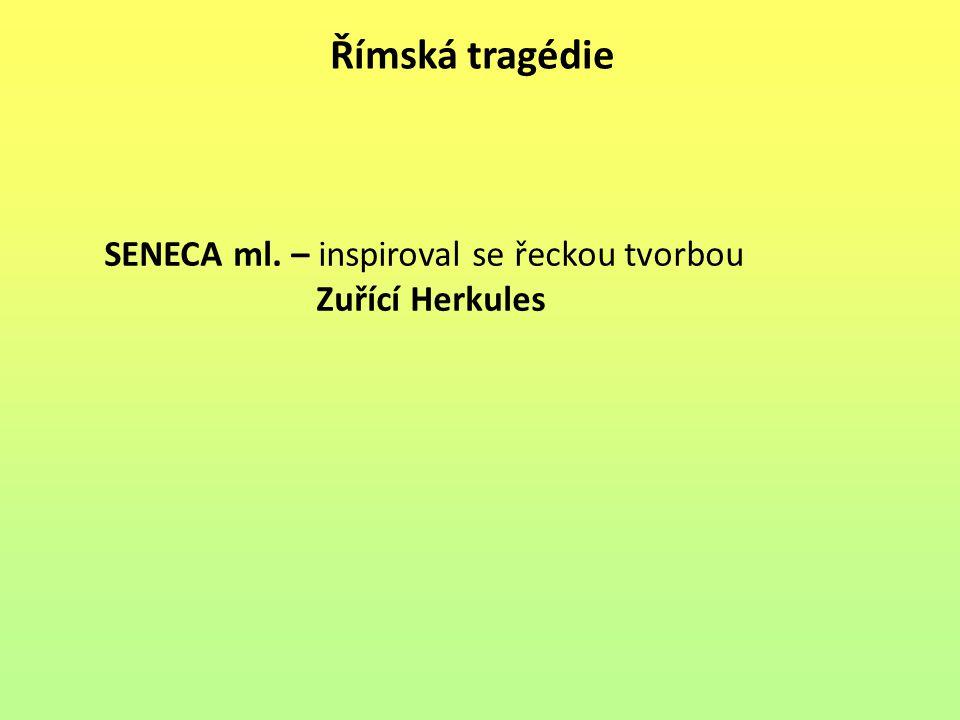 Římská tragédie SENECA ml. – inspiroval se řeckou tvorbou Zuřící Herkules