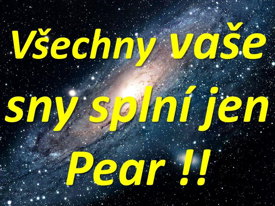 Všechny vaše sny splní jen Pear !!