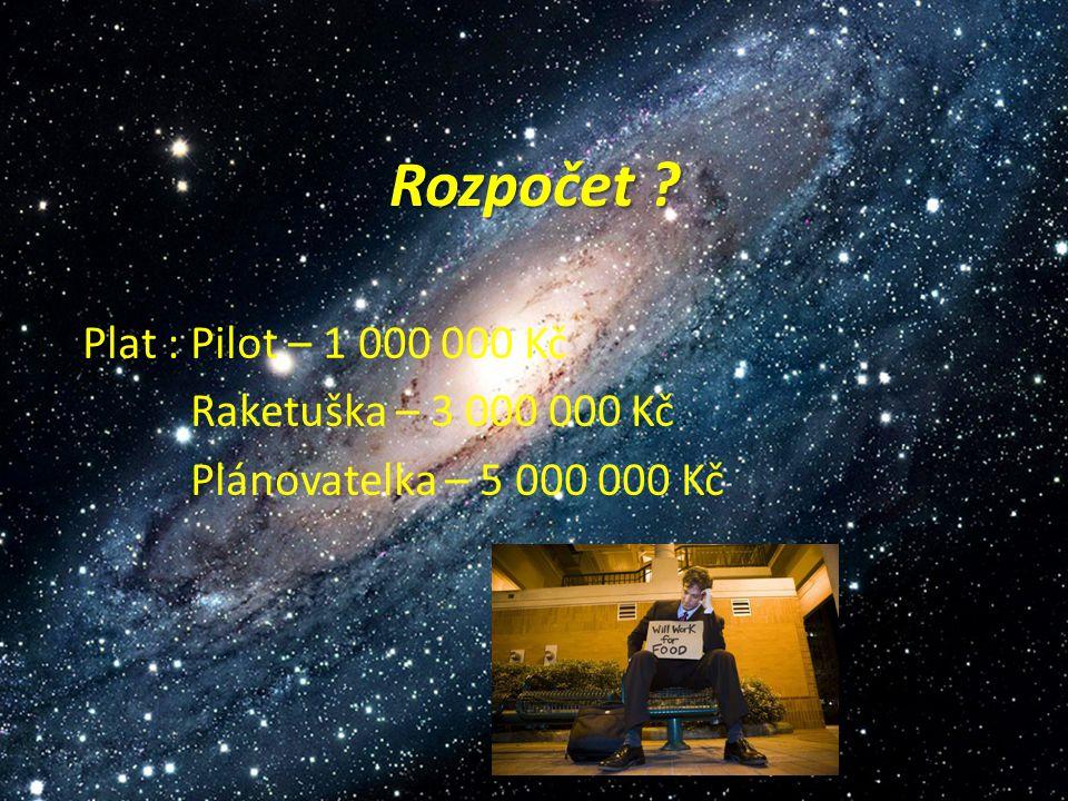 Rozpočet Plat : Pilot – 1 000 000 Kč Raketuška – 3 000 000 Kč Plánovatelka – 5 000 000 Kč