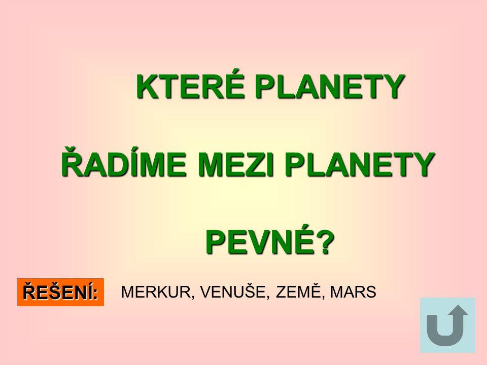KTERÉ PLANETY KTERÉ PLANETY ŘADÍME MEZI PLANETY ŘADÍME MEZI PLANETY PEVNÉ.