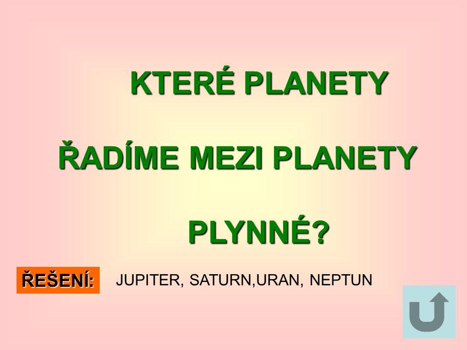 KTERÉ PLANETY KTERÉ PLANETY ŘADÍME MEZI PLANETY ŘADÍME MEZI PLANETY PLYNNÉ.