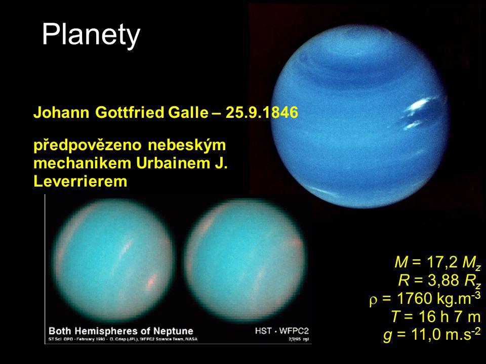 Planety NEPTUN M = 17,2 M z R = 3,88 R z  = 1760 kg.m -3 T = 16 h 7 m g = 11,0 m.s -2 Johann Gottfried Galle – 25.9.1846 předpovězeno nebeským mechan