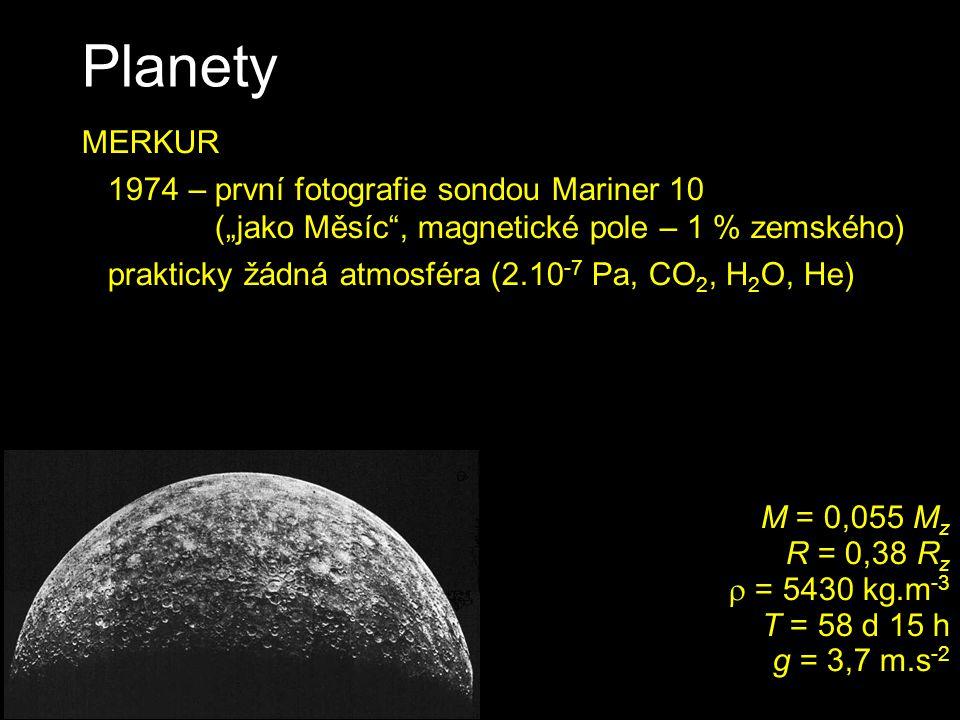 Planety VENUŠE zdánlivý průměr 10´´ až 64´´ objevení fází Venuše 1609 (Koperník má pravdu?) nemá magnetické pole nejpomalejší rotace retrográdní rotace (?) M = 0,815 M z R = 0,95 R z  = 5240 kg.m -3 T = -243 d g = 8,9 m.s -2