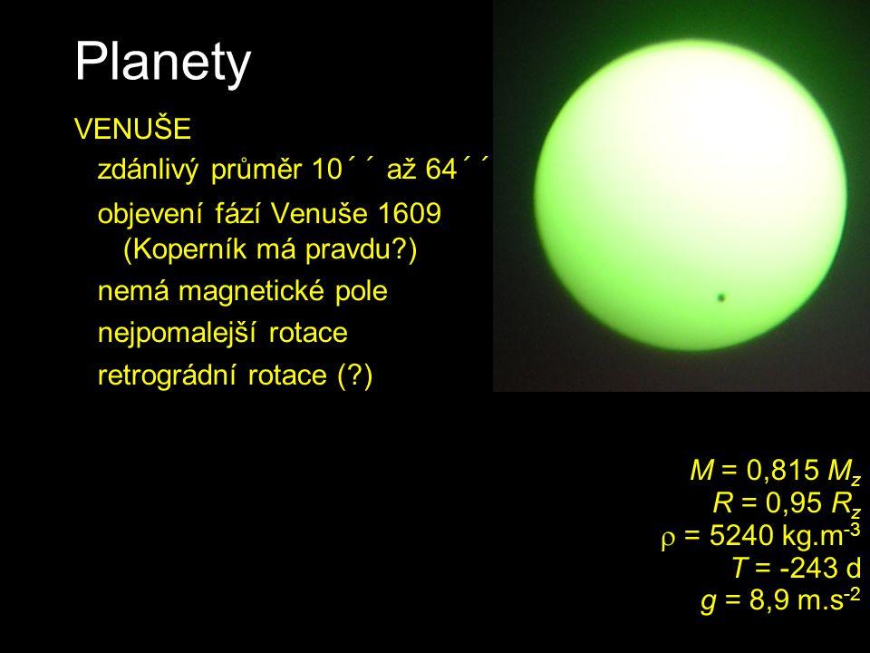 Planety VENUŠE zdánlivý průměr 10´´ až 64´´ objevení fází Venuše 1609 (Koperník má pravdu?) nemá magnetické pole nejpomalejší rotace retrográdní rotac