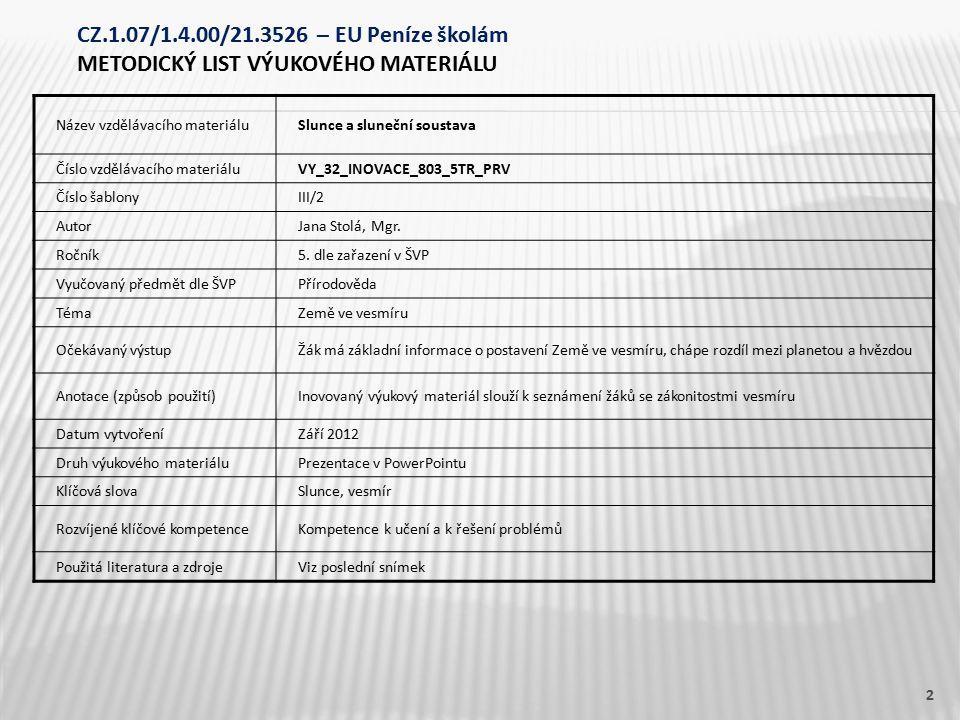 Název vzdělávacího materiáluSlunce a sluneční soustava Číslo vzdělávacího materiáluVY_32_INOVACE_803_5TR_PRV Číslo šablonyIII/2 AutorJana Stolá, Mgr.