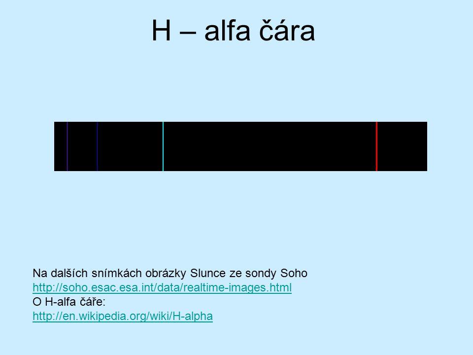 H – alfa čára Na dalších snímkách obrázky Slunce ze sondy Soho http://soho.esac.esa.int/data/realtime-images.html http://soho.esac.esa.int/data/realti