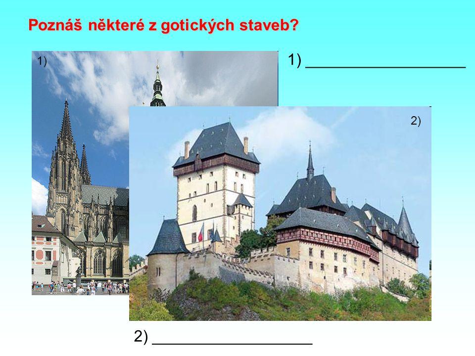 Poznáš některé z gotických staveb? 1) 2) 1) __________________ 2) __________________