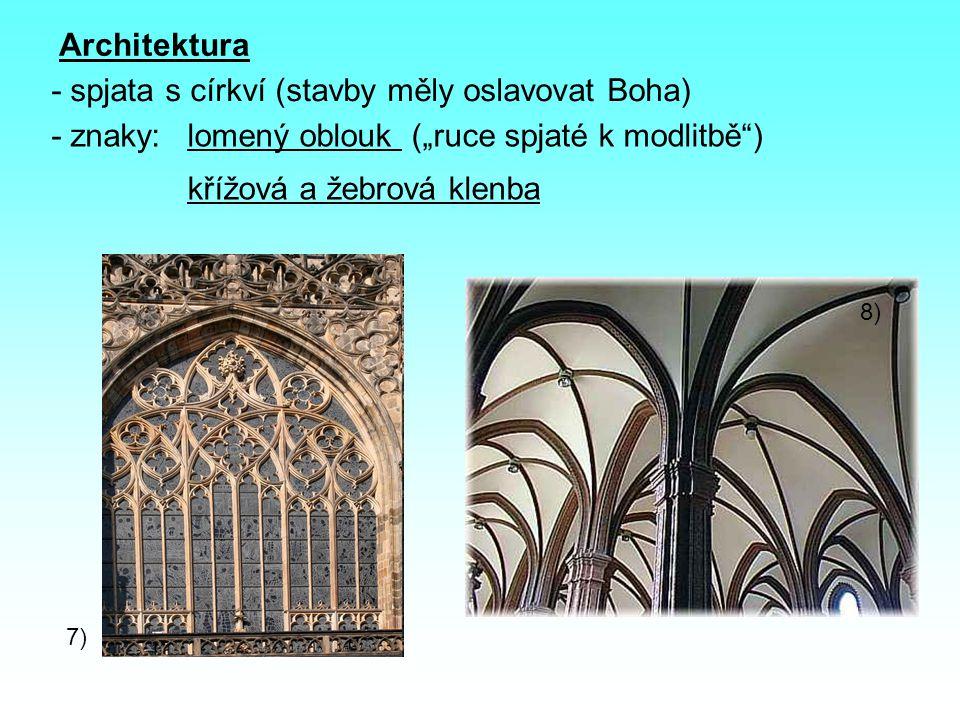 """Architektura - spjata s církví (stavby měly oslavovat Boha) - znaky:lomený oblouk (""""ruce spjaté k modlitbě"""") 7) křížová a žebrová klenba 8)"""