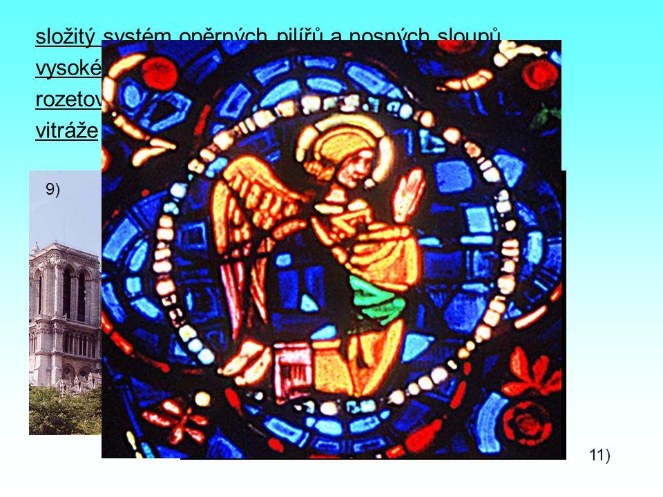 složitý systém opěrných pilířů a nosných sloupů 9) vysoké věže (až 100m) rozetová okna (kruhový tvar, zdobená vitrážemi) vitráže (barevná sklíčka spoj