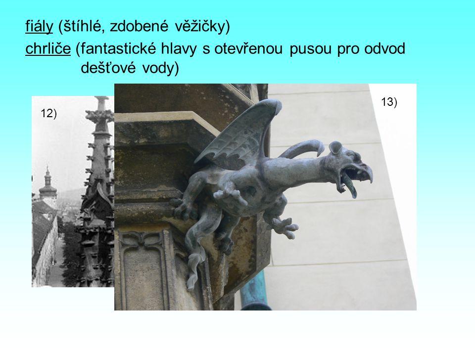 fiály (štíhlé, zdobené věžičky) chrliče (fantastické hlavy s otevřenou pusou pro odvod dešťové vody) 12) 13)