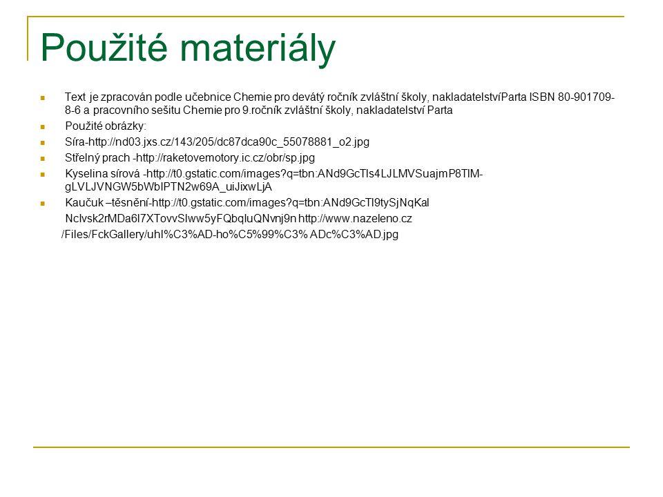 Použité materiály Text je zpracován podle učebnice Chemie pro devátý ročník zvláštní školy, nakladatelstvíParta ISBN 80-901709- 8-6 a pracovního sešit