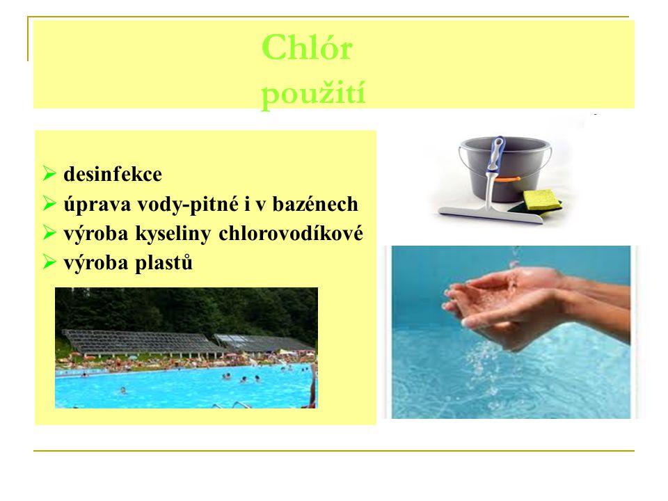 Chlór použití  desinfekce  úprava vody-pitné i v bazénech  výroba kyseliny chlorovodíkové  výroba plastů
