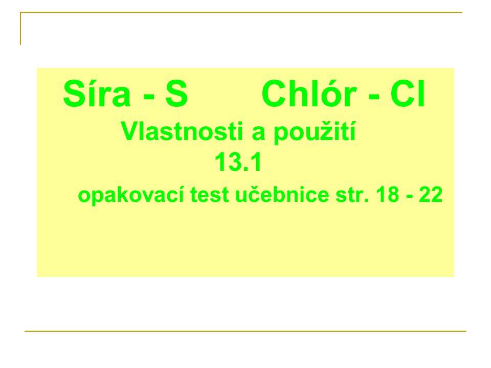 Síra - S Chlór - Cl Vlastnosti a použití 13.1 opakovací test učebnice str. 18 - 22