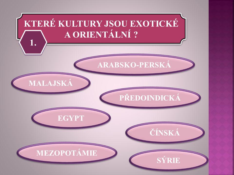 KTERÉ KULTURY JSOU EXOTICKÉ A ORIENTÁLNÍ .1.