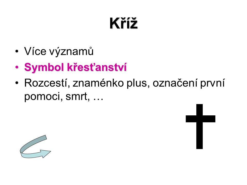 Kříž Více významů Symbol křesťanstvíSymbol křesťanství Rozcestí, znaménko plus, označení první pomoci, smrt, …