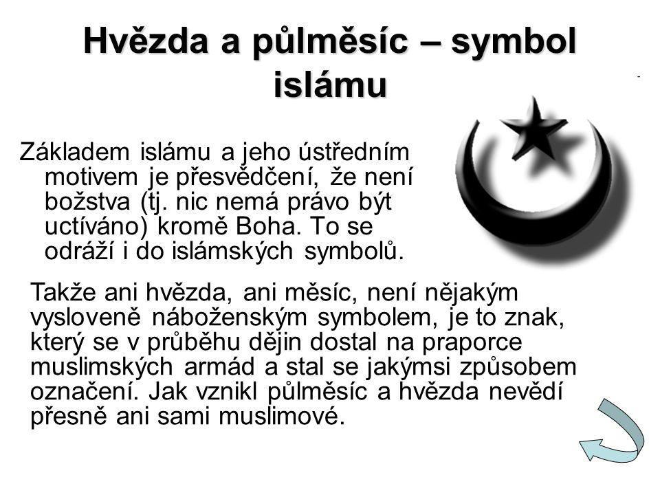 Hvězda a půlměsíc – symbol islámu Základem islámu a jeho ústředním motivem je přesvědčení, že není božstva (tj. nic nemá právo být uctíváno) kromě Boh