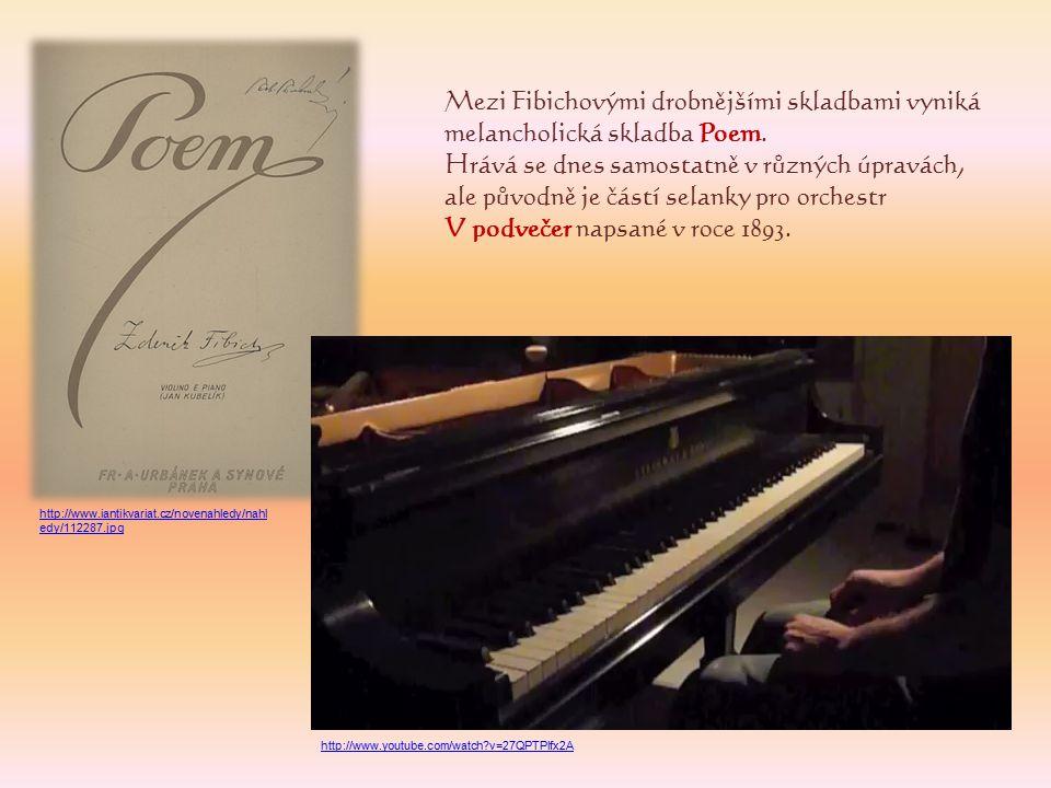 Mezi Fibichovými drobnějšími skladbami vyniká melancholická skladba Poem.