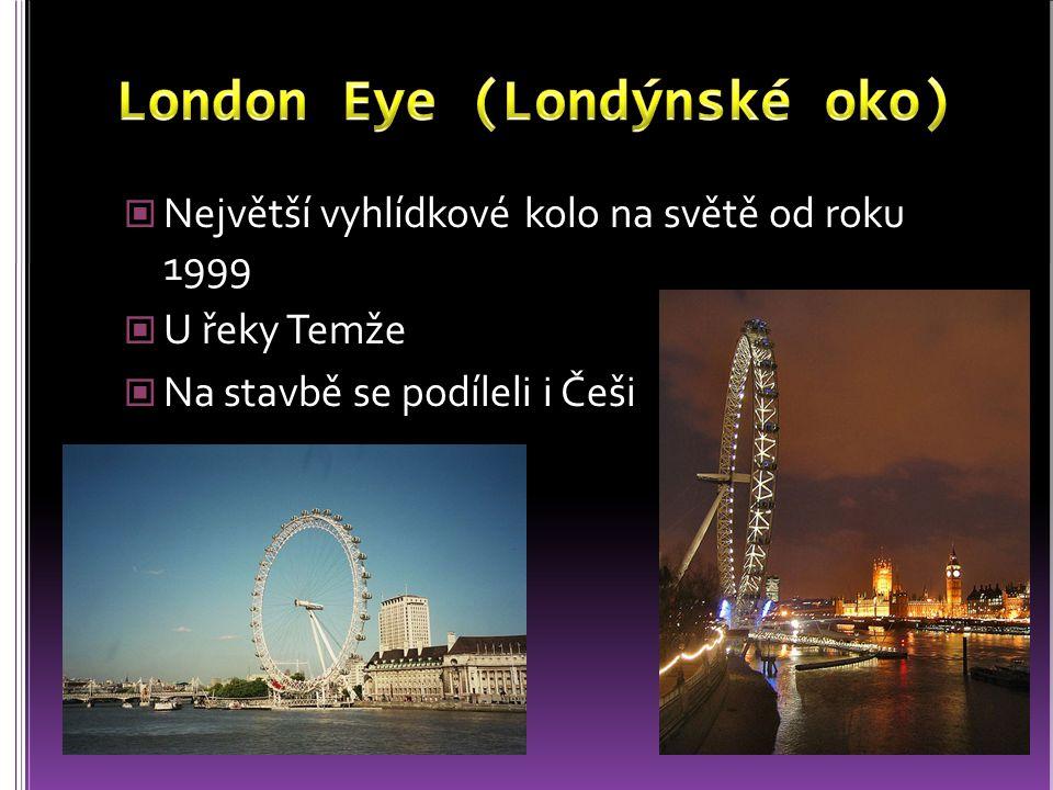 Největší vyhlídkové kolo na světě od roku 1999 U řeky Temže Na stavbě se podíleli i Češi