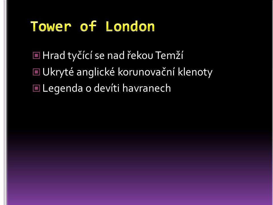 Hrad tyčící se nad řekou Temží Ukryté anglické korunovační klenoty Legenda o devíti havranech