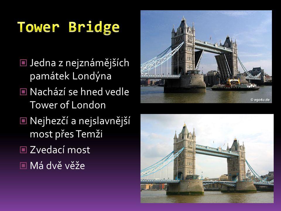 Jedna z nejznámějších památek Londýna Nachází se hned vedle Tower of London Nejhezčí a nejslavnější most přes Temži Zvedací most Má dvě věže