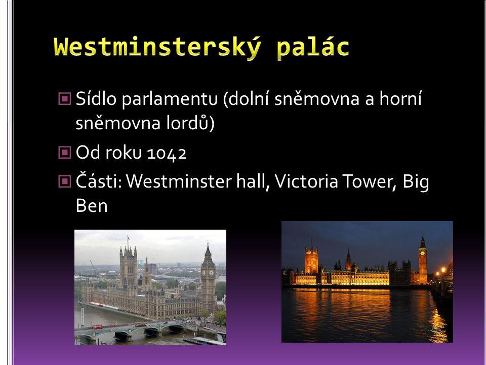 Victoria TowerBig Ben 98 m vysoká Po vládnoucí panovnici – královna Viktorie Archiv sněmovny lordů (archiv pro celou sněmovnu) U věže je vchod pro panovníka Na věži musí vždy vlát vlajka Asi nejpopulárnější věž v Londýně Oficiální název - Clock Tower Obrovské hodiny a soustava pěti zvonů Big Ben – nejtěžší zvon věže