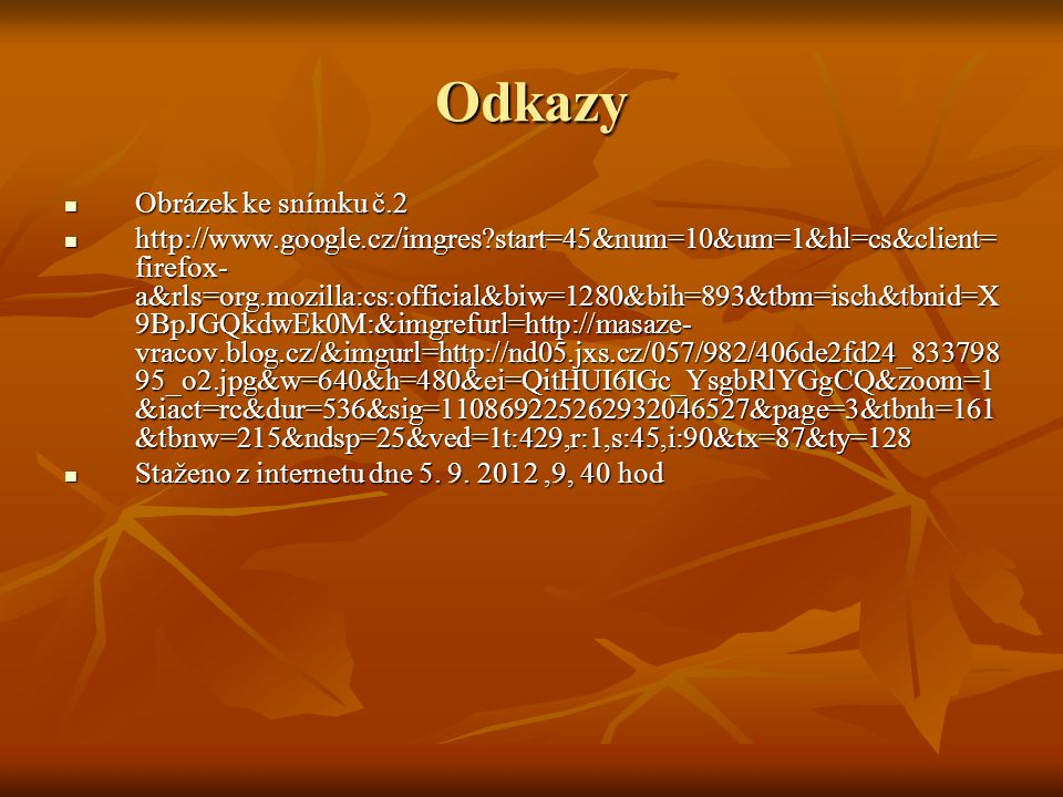 Odkazy Obrázek ke snímku č.2 Obrázek ke snímku č.2 http://www.google.cz/imgres?start=45&num=10&um=1&hl=cs&client= firefox- a&rls=org.mozilla:cs:offici