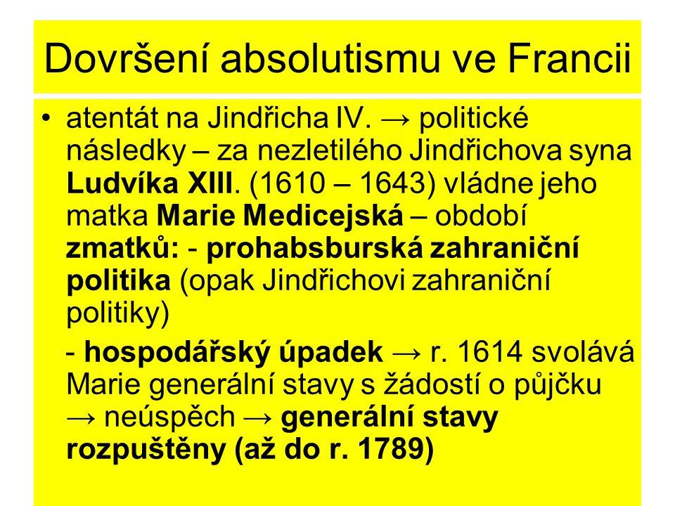Dovršení absolutismu ve Francii atentát na Jindřicha IV. → politické následky – za nezletilého Jindřichova syna Ludvíka XIII. (1610 – 1643) vládne jeh