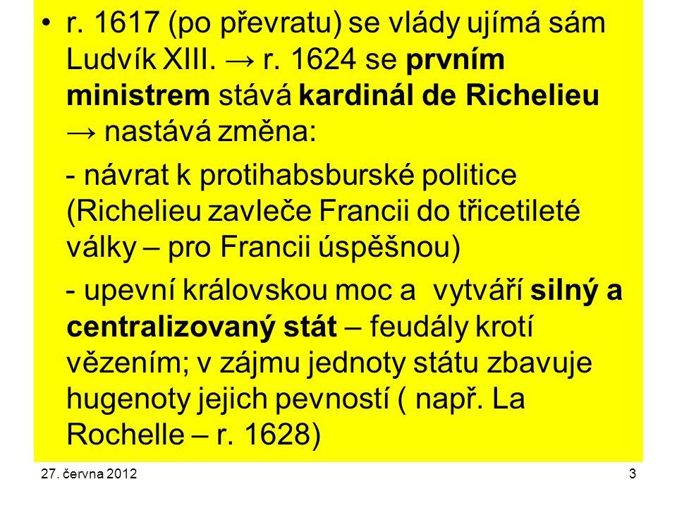 27. června 20123 r. 1617 (po převratu) se vlády ujímá sám Ludvík XIII. → r. 1624 se prvním ministrem stává kardinál de Richelieu → nastává změna: - ná